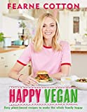 Happy Vegan: Easy plant-based recipes to make the whole family happy