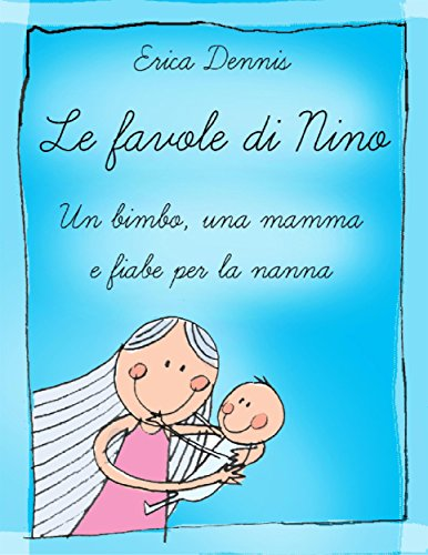 LE Favole di NINO Un bimbo, una mamma e fiabe per la nanna: Storie, favole, fiabe per la nanna.