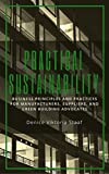 Practical Sustainability: Business Principles and Practices for Manufacturers, Suppliers, and Green Building Advocates