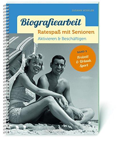 Biografiearbeit. Ratespaß mit Senioren: Aktivieren & Beschäftigen. Band 5: Freizeit & Urlaub, Sport