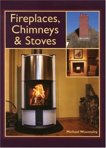 Fireplaces, Chimneys and Stoves: Written by Michael Waumsley, 2005 Edition, Publisher: The Crowood Press Ltd [Hardcover]