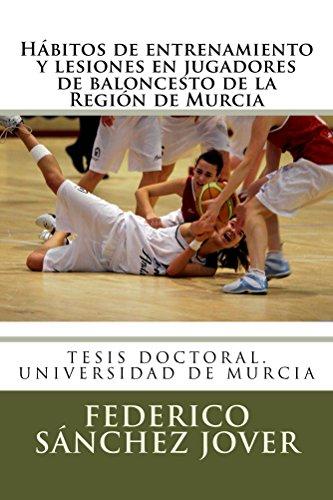 Habitos de entrenamiento y lesiones en jugadores de baloncesto de la Region de Murcia por Federico Sanchez Jover