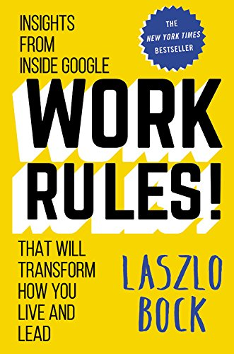 Work Rules!: Insights from Inside Google That Will Transform How You Live and Lead por Laszlo Bock