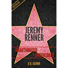 Jeremy Renner Unauthorized & Uncensored (All Ages Deluxe Edition with Videos) (English Edition)