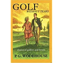 Golf Without Tears: Stories of Golfers and Lovers: Written by P. G. Wodehouse, 1999 Edition, Publisher: Breakaway Books [Paperback]