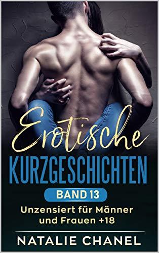 Erotische Kurzgeschichten  Band 13: unzensiert für Männer und Frauen +18
