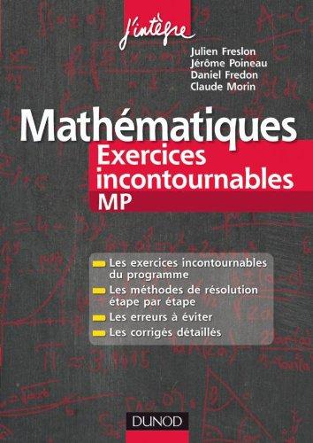 Mathmatiques Les exercices incontournables MP: Mthodes dtailles, corrigs tape par tape, erreurs  viter