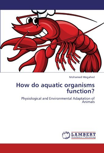 How do aquatic organisms function?: Physiological and Environmental Adaptation of Animals by Mohamed Megahed (2012-03-26)