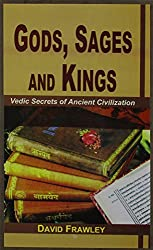 Gods, Sages and Kings: Vedic Secrets of Ancient Civilization: Vedic Secrets of Ancient Civilisation by David Frawley (2014-01-01)