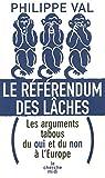 Le référendum des lâches. Les arguments tabous du oui et du non à l'Europe par Val