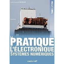 La pratique de l'électronique sur systèmes numériques 2e Bac pro SEN : Tome 1