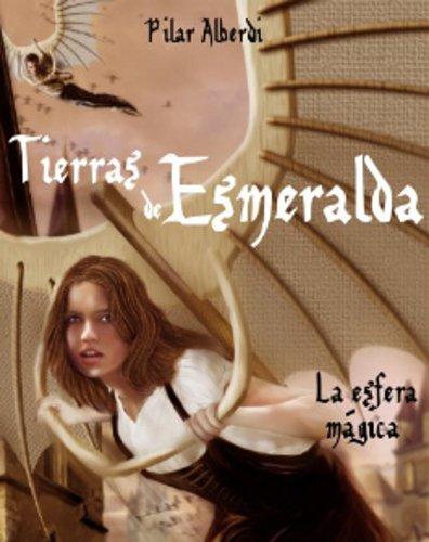 TIERRAS DE ESMERALDA —La esfera mágica— por Pilar Alberdi