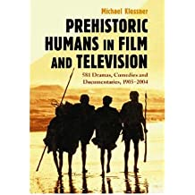 [(Prehistoric Humans in Film and Television: 576 Dramas, Comedies and Documentaries, 1905-2004 )] [Author: Michael Klossner] [Jan-2006]