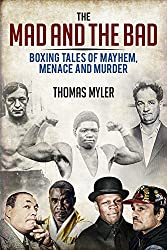 The Mad & The Bad: Boxing Tales Of Mayhem, Menace & Murder