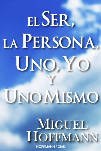 El Ser, La Persona, Uno, Yo Y Uno Mismo por Miguel Hoffmann