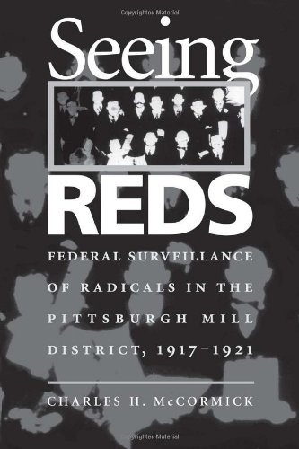 Seeing Reds: Federal Surveillance of Radicals in the Pittsburgh Mill District, 1917-1921