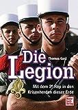 Die Legion: Mit dem 2e Rep in den Krisenherden dieser Erde - Thomas Gast