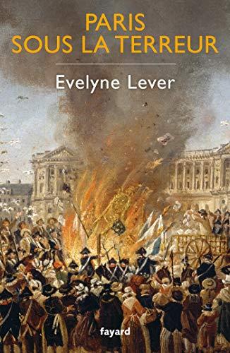 Paris sous la Terreur par Evelyne Lever