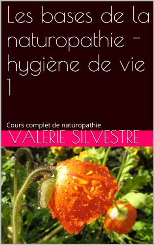 Les bases de la naturopathie - hygiène de vie 1 (Cours pratique de naturopathie) par Pierre SILVESTRE