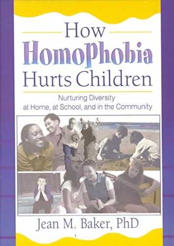 [(How Homophobia Hurts Children : Nurturing Diversity at Home, at School and in the Community)] [By (author) Jean M. Baker ] published on (December, 2001)
