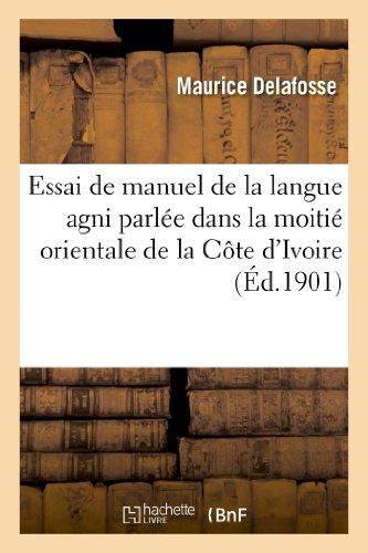 Essai de manuel de la langue agni parlée dans la moitié orientale de la Côte d'Ivoire:, ouvrage accompagné d'un recueil de légendes. par Maurice Delafosse