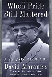 When Pride Still Mattered: A Life of Vince Lombardi: The Life of Vince Lombardi