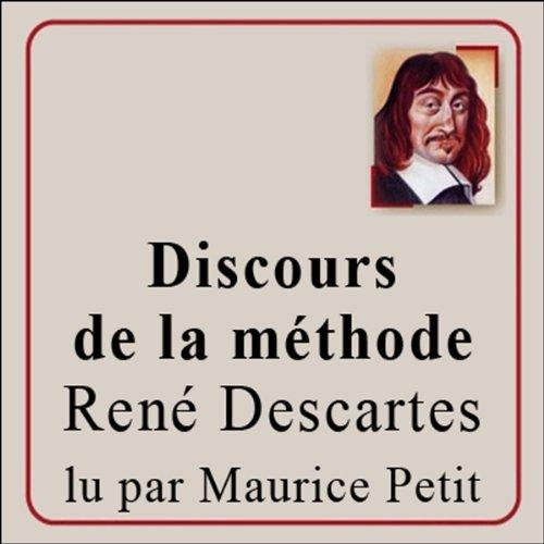 Discours de la méthode: Pour bien construire sa raison, et chercher la vérité dans les sciences par René Descartes
