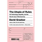 The Utopia of Rules: On Technology, Stupidity and the Secret Joys of Bureaucracy by David Graeber (2015-02-24)