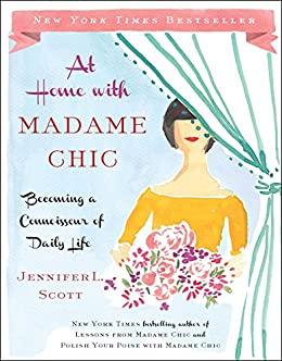 At Home with Madame Chic: Becoming a Connoisseur of Daily Life (English Edition) par [Scott, Jennifer L.]