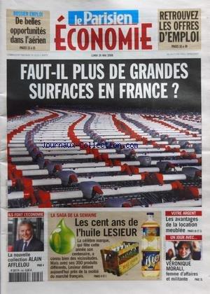 PARISIEN ECONOMIE (LE) du 26/05/2008 - FAUT-IL PLUS DE GRANDES SURFACES EN FRANCE - LA NOUVELLE COLLECTION ALAIN AFFLELOU - LES CENT ANS DE L'HUILE LESIEUR - LES AVANTAGES DE LA LOCATION MEUBLEE - VERONIQUE MORALI / FEMME D'AFFAIRES ET MILITANTES