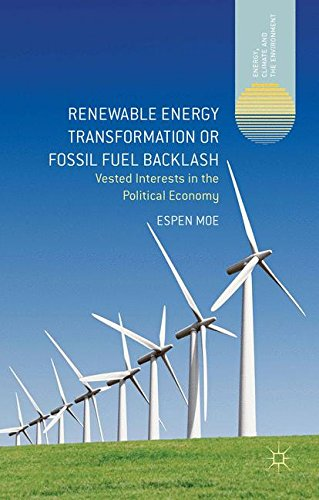 Renewable Energy Transformation or Fossil Fuel Backlash: Vested Interests in the Political Economy (Energy, Climate and the Environment)
