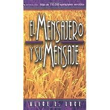 Mensajero y su Mensaje, El by Alice E. Luce (1964-01-01)