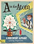 A Is for Atom: A Midcentury Alphabet...