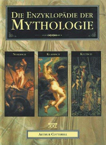 Die Enzyklopädie der Mythologie: Klassisch - Keltisch - Nordisch