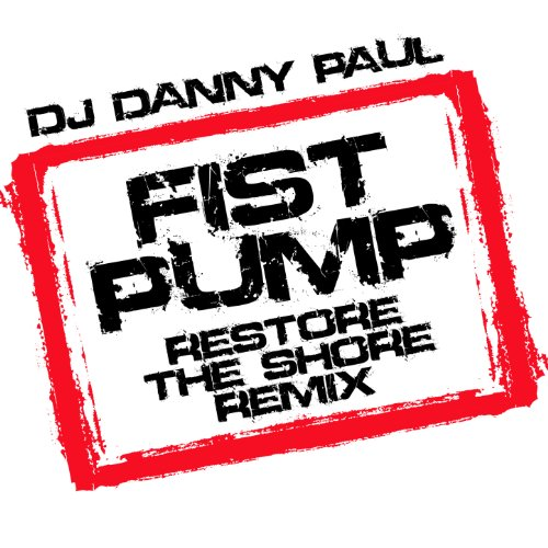 Fist Pump (Restore the Shore Remix) Fist Pump