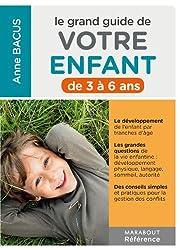 LE GRAND GUIDE DE VOTRE ENFANT DE 3 A 6 ANS