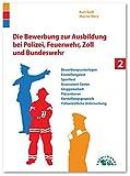 Die Bewerbung zur Ausbildung bei Polizei, Feuerwehr, Zoll und Bundeswehr: Alles über Bewerbungsunterlagen, Einstellungstest, Sporttest, Assessment ... und polizeiärztliche Untersuchung