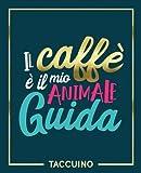 Taccuino: Il caffè è il mio animale guida : 19x23cm : 125g/m²