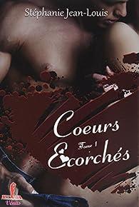 Coeurs écorchés, tome 1 par Stéphanie Jean-Louis