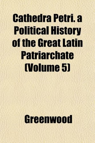 Cathedra Petri. a Political History of the Great Latin Patriarchate (Volume 5)