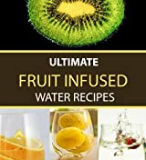 Ultimate Fruit Infused Water Recipes (English Edition)