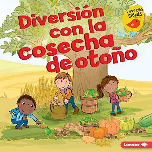 Diversión con la cosecha de otoño (Fall Harvest Fun) (Diversión en otoño (Fall Fun) (Early Bird Stories TM en español)) (Spanish Edition) Apple Harvest Festival