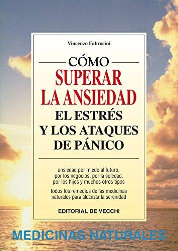 Cómo vencer la ansiedad, el estrés y los ataques de pánico por Vincenzo Fabrocini