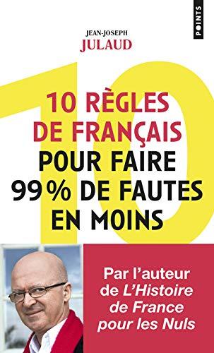 10 règles de français pour faire 99% de fautes en moins par  Jean-joseph Julaud