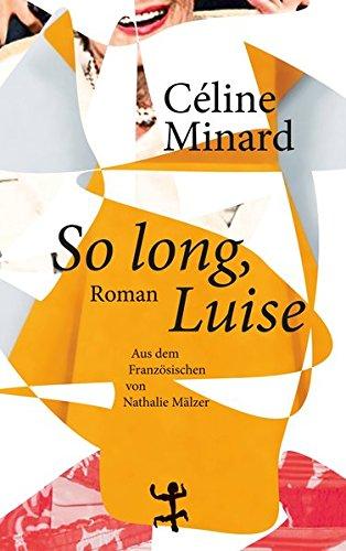 So long, Luise Gebundene Ausgabe – 29. August 2016 von Céline Minard