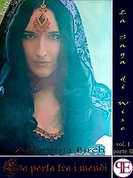 La Saga di Wise - La porta tra i mondi (II) (Ecate) di [Birch, Artemisia]