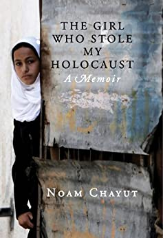 The Girl Who Stole My Holocaust: A Memoir by [Chayut, Noam]