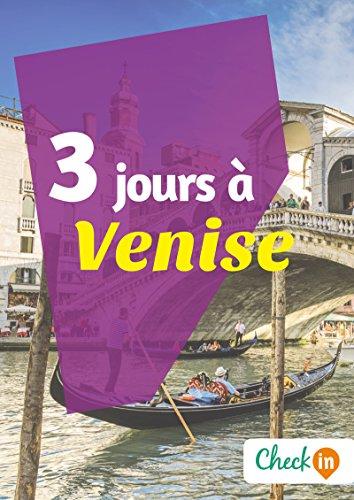 3 jours à Venise: Un guide touristique avec des cartes, des bons plans et les itinéraires indispensables