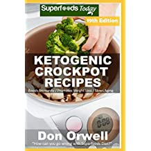 Ketogenic Crockpot Recipes: Over 200 Ketogenic Recipes Full of Low Carb Slow Cooker Meals (Ketogenic Crockpot Natural Weight Loss Transformation Book)