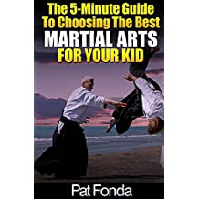 The 5-Minute Guide To Choosing The Best Martial Arts For Your Kid (Best for Baby)